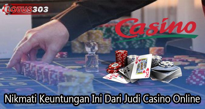 Nikmati Keuntungan Ini Dari Judi Casino Online