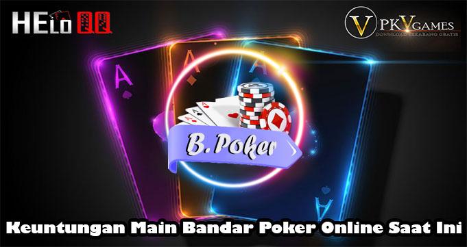 Keuntungan Main Bandar Poker Online Saat Ini